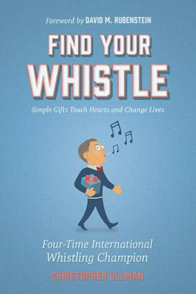 Find Your Whistle: Simple Gifts Touch Hearts and Change Lives, Hardcover