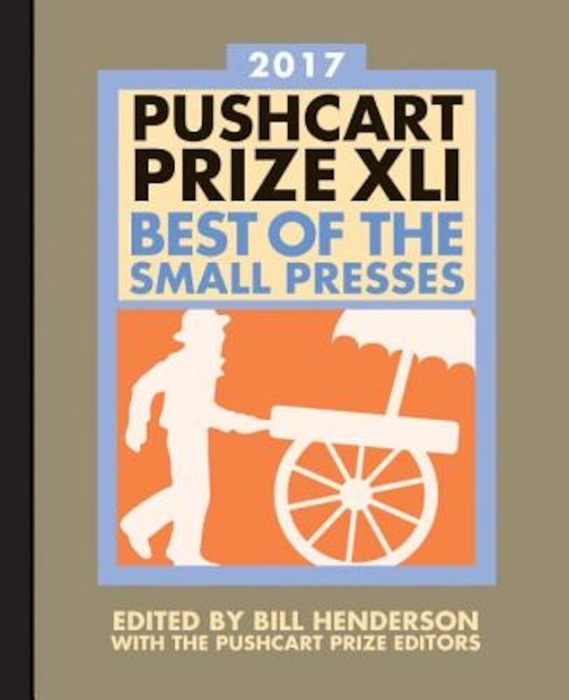 The Pushcart Prize XLI: Best of the Small Presses 2017 Edition, Paperback