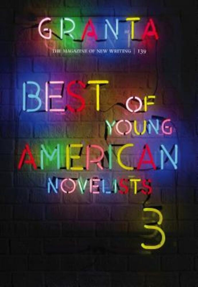 Granta 139: Best of Young American Novelists, Paperback