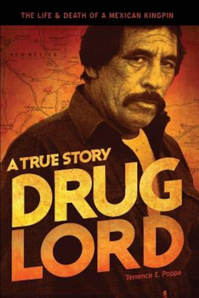 Drug Lord: A True Story: The Life & Death of a Mexican Kingpin, Paperback