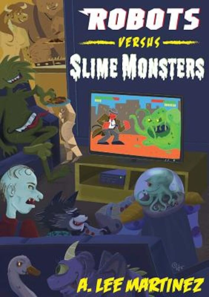 Robots Versus Slime Monsters: An A. Lee Martinez Collection, Paperback