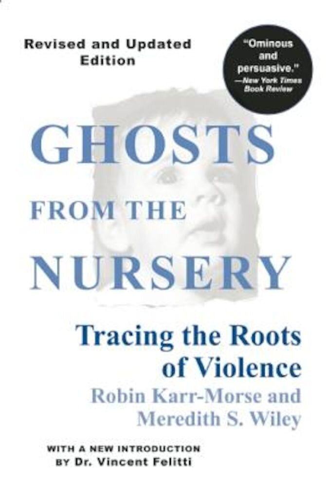 Ghosts from the Nursery: Tracing the Roots of Violence, Paperback