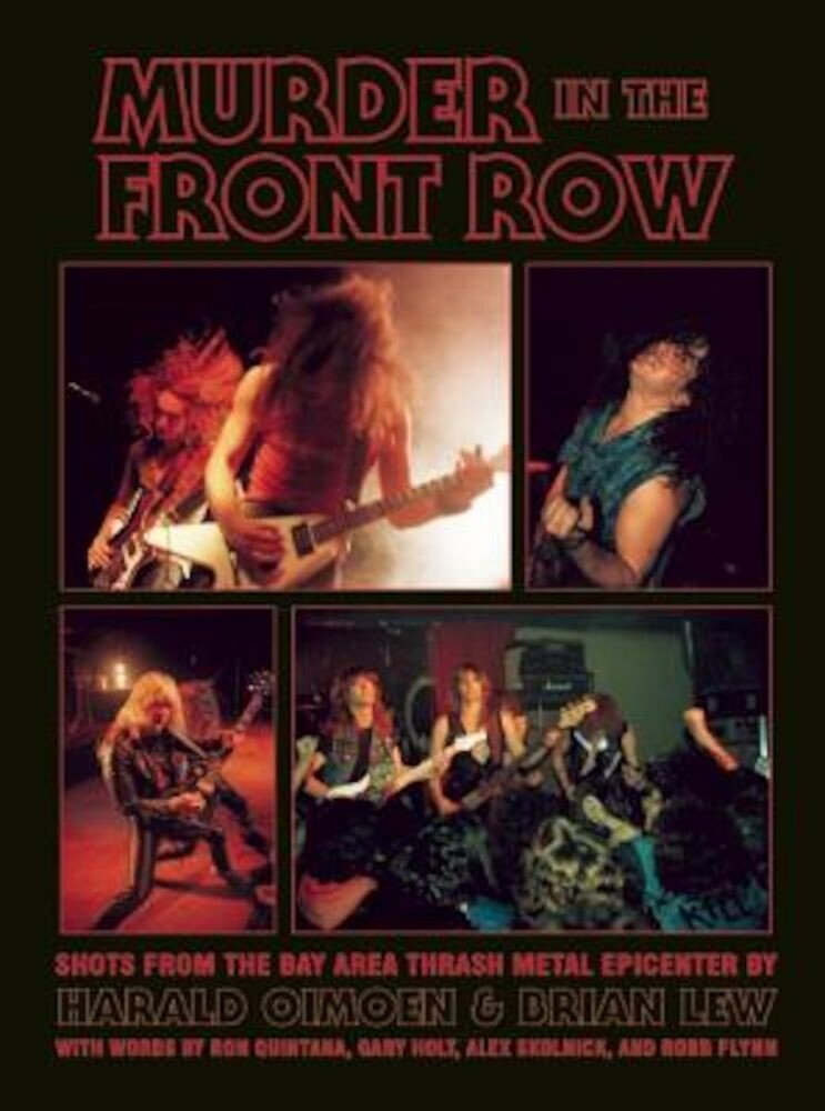 Murder in the Front Row: Shots from the Bay Area Thrash Metal Epicenter, Hardcover