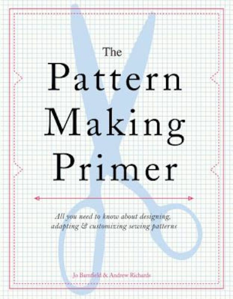 The Pattern Making Primer: All You Need to Know about Designing, Adapting, and Customizing Sewing Patterns, Paperback