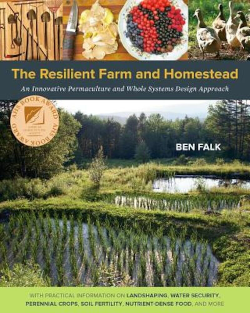 The Resilient Farm and Homestead: An Innovative Permaculture and Whole Systems Design Approach, Paperback