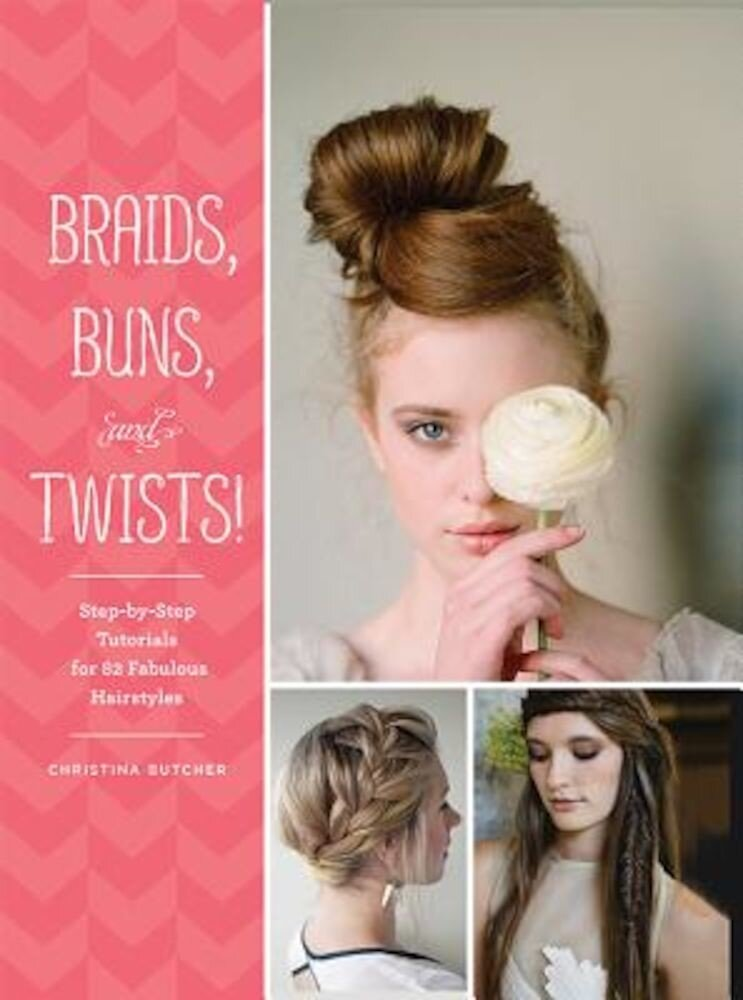 Braids, Buns, and Twists!: Step-By-Step Tutorials for 82 Fabulous Hairstyles, Paperback