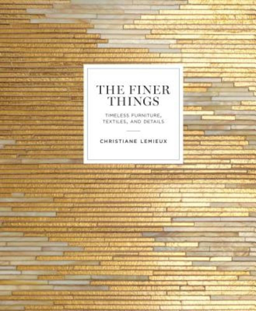 The Finer Things: Timeless Furniture, Textiles, and Details, Hardcover