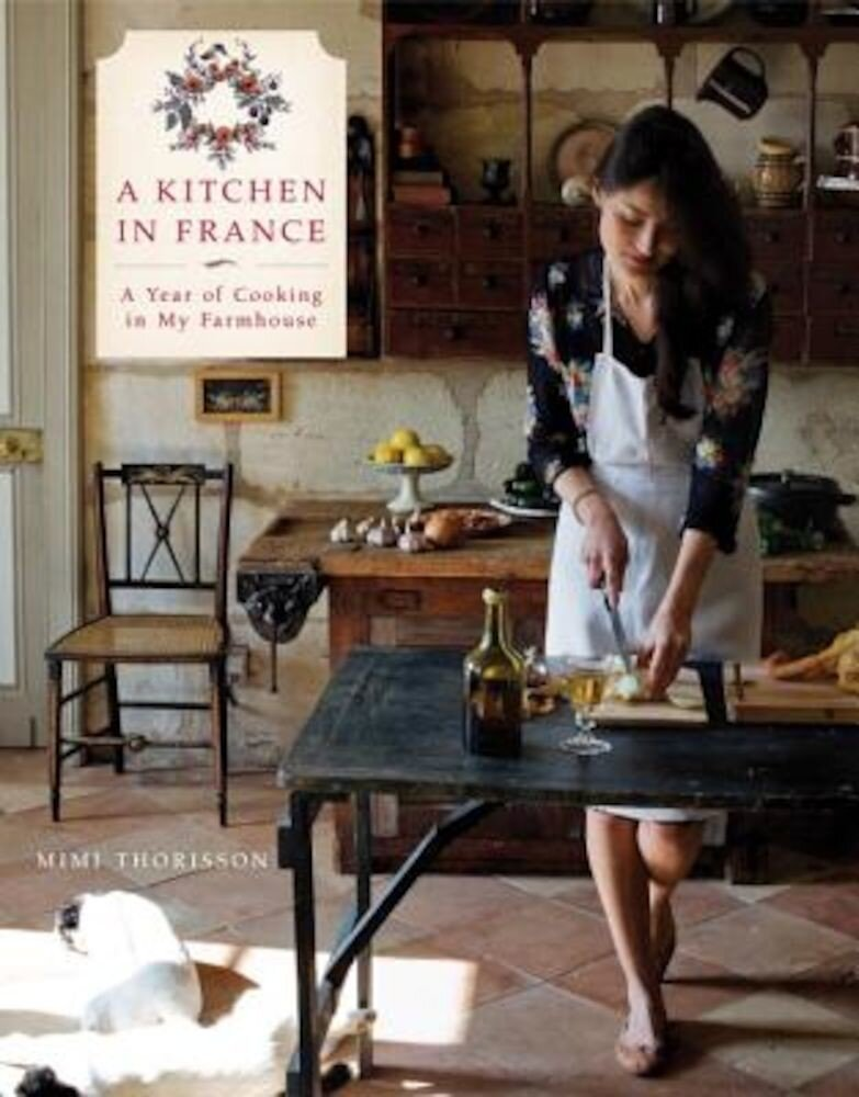 A Kitchen in France: A Year of Cooking in My Farmhouse, Hardcover