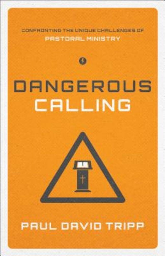Dangerous Calling: Confronting the Unique Challenges of Pastoral Ministry, Paperback