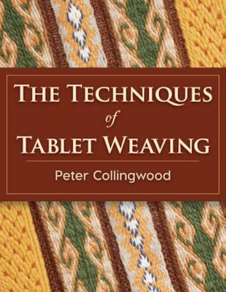 The Techniques of Tablet Weaving, Paperback