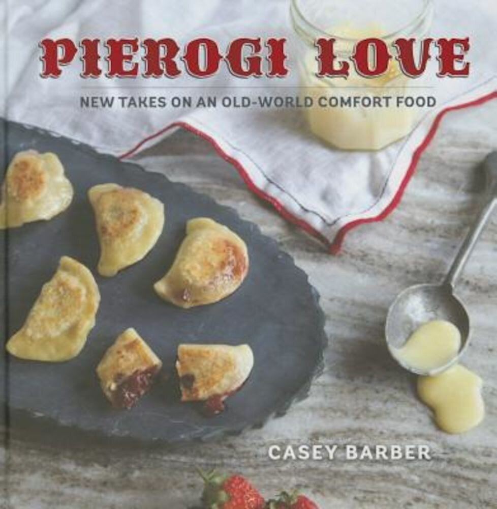 Pierogi Love: New Takes on an Old-World Comfort Food, Hardcover