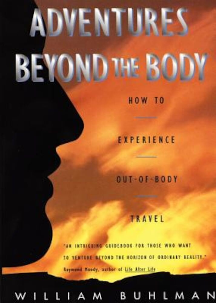 Adventures Beyond the Body: Proving Your Immortality Through Out-Of-Body Travel, Paperback