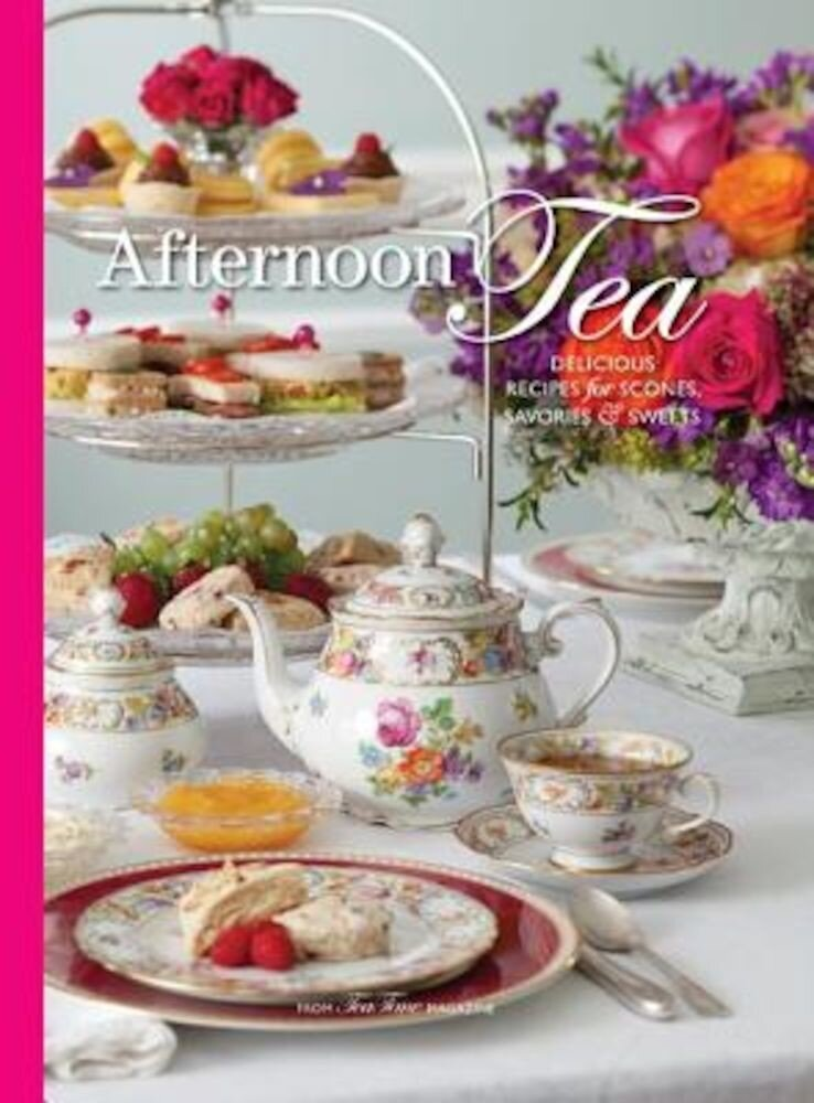 Afternoon Tea: Delicious Recipes for Scones, Savories & Sweers, Hardcover