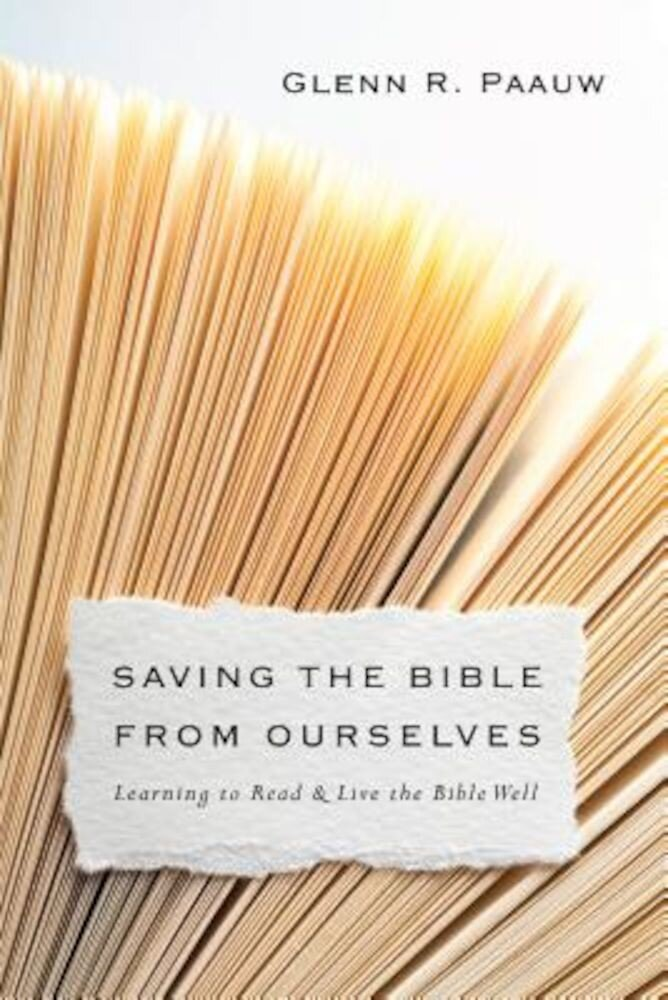 Saving the Bible from Ourselves: Learning to Read and Live the Bible Well, Paperback
