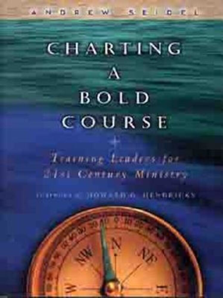 Charting a Bold Course: Training Leaders for 21st Century Ministry, Paperback