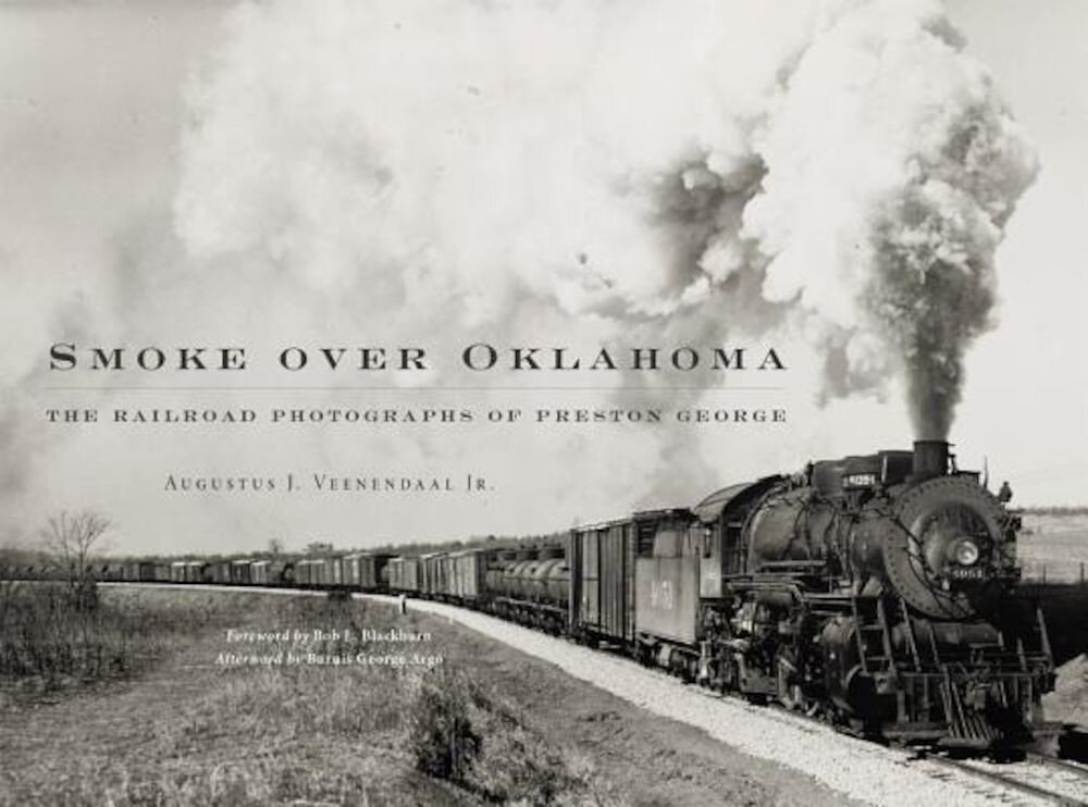 Smoke Over Oklahoma: The Railroad Photographs of Preston George, Hardcover