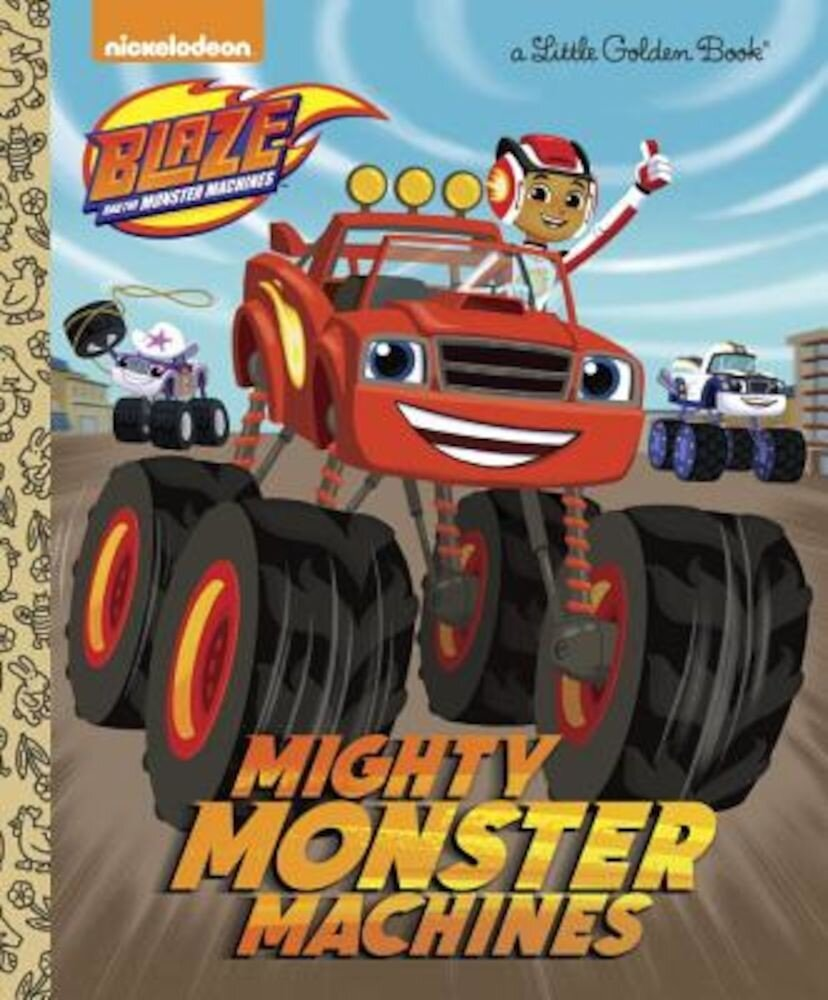 Mighty Monster Machines (Blaze and the Monster Machines), Hardcover