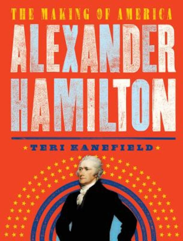 Alexander Hamilton: The Making of America, Hardcover