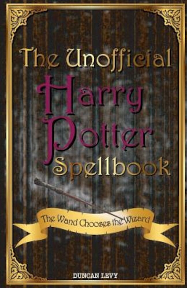 The Unofficial Harry Potter Spellbook: The Wand Chooses the Wizard, Paperback