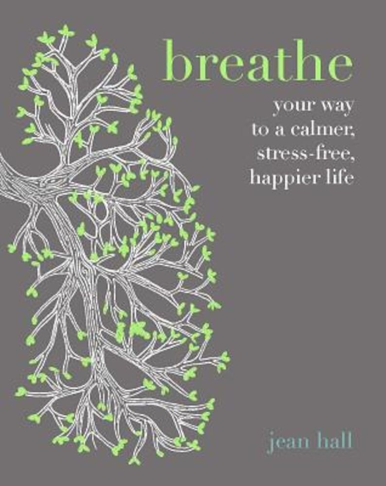 Breathe: Simple Breathing Techniques for a Calmer, Happier Life, Hardcover