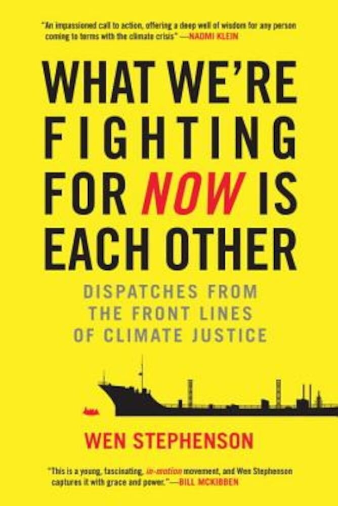 What We're Fighting for Now Is Each Other: Dispatches from the Front Lines of Climate Justice, Paperback