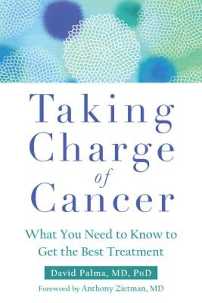 Taking Charge of Cancer: What You Need to Know to Get the Best Treatment, Paperback