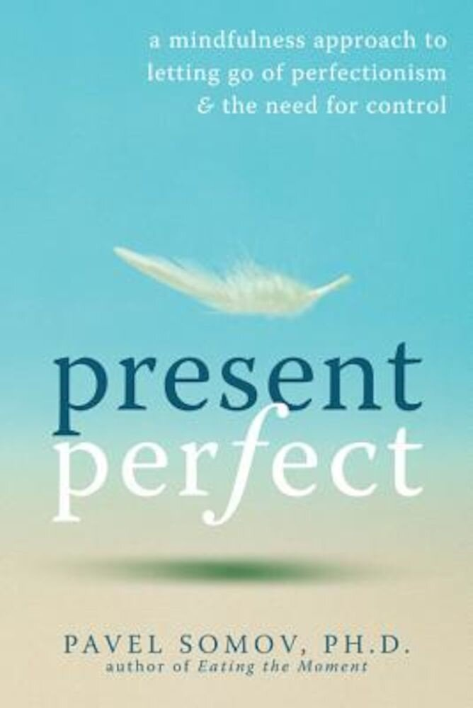 Present Perfect: A Mindfulness Approach to Letting Go of Perfectionism & the Need for Control, Paperback