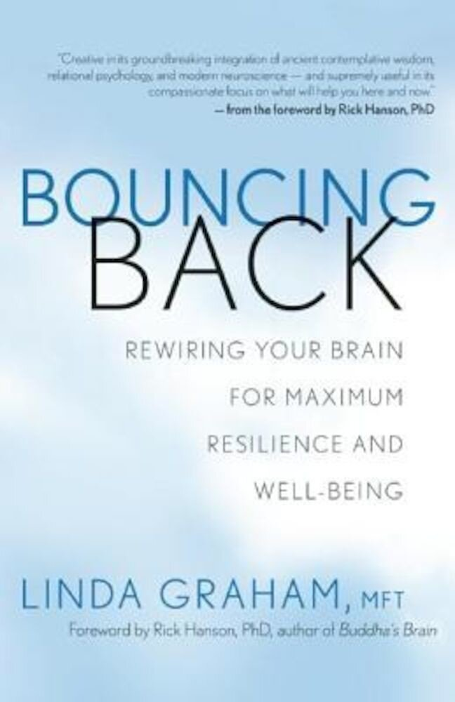 Bouncing Back: Rewiring Your Brain for Maximum Resilience and Well-Being, Paperback