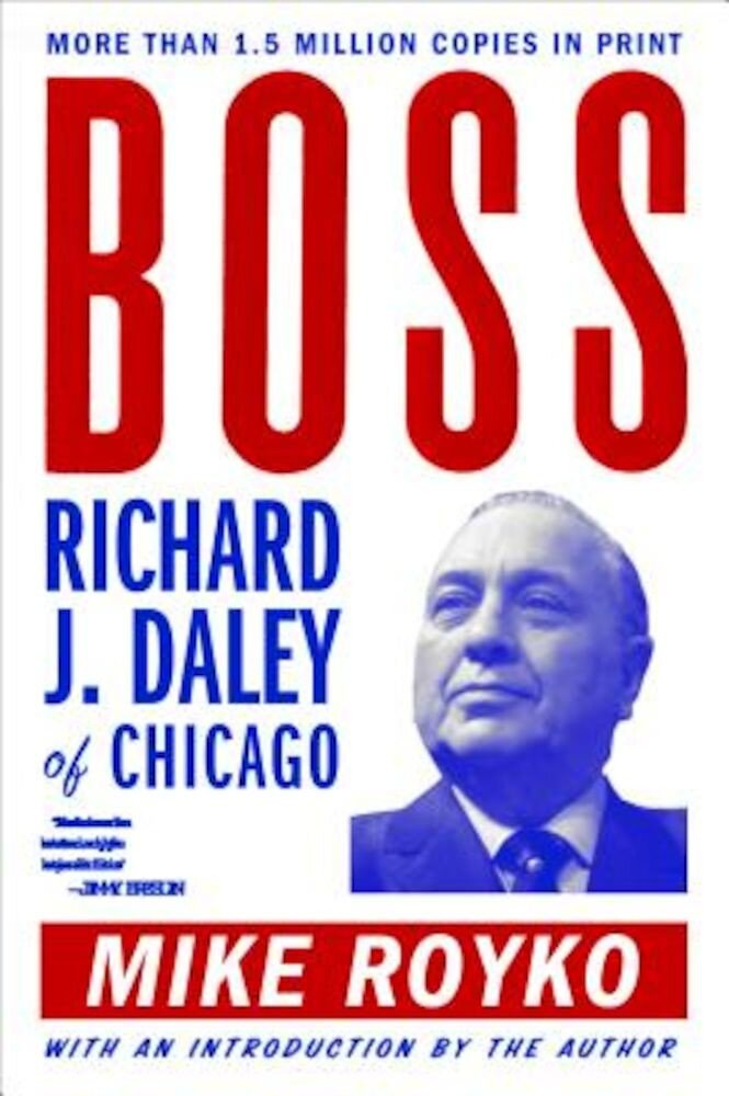 Boss: Richard J. Daley of Chicago, Paperback