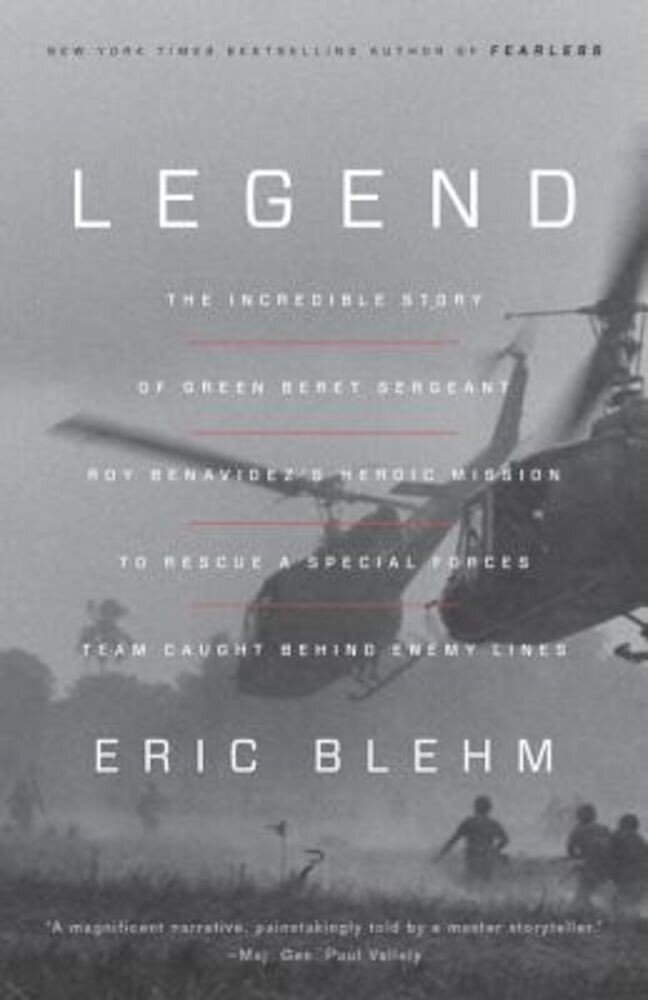 Legend: The Incredible Story of Green Beret Sergeant Roy Benavidez's Heroic Mission to Rescue a Special Forces Team Caught Beh, Paperback