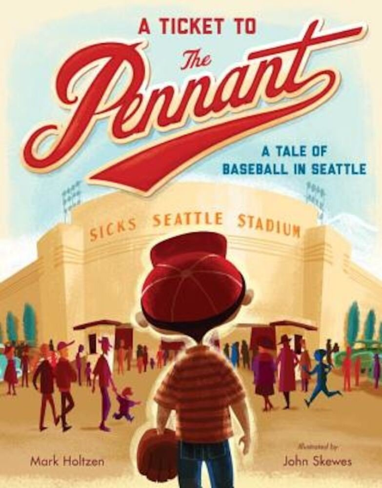 A Ticket to the Pennant: A Tale of Baseball in Seattle, Hardcover