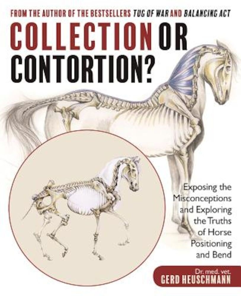 Collection or Contortion?: Exposing the Misconceptions and Exploring the Truths of Horse Positioning and Bend, Paperback