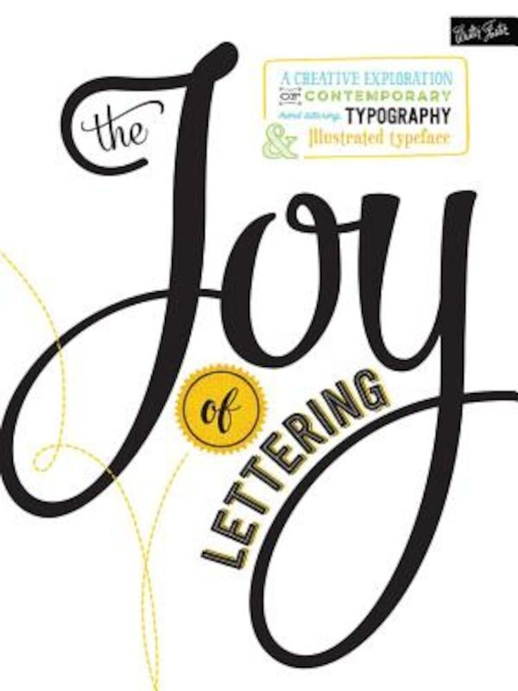 The Joy of Lettering: A Creative Exploration of Contemporary Hand Lettering, Typography & Illustrated Typeface, Paperback