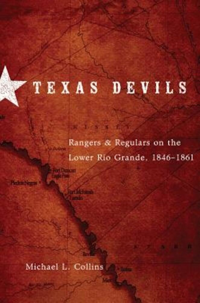 Texas Devils: Rangers and Regulars on the Lower Rio Grande, 1846-1861, Paperback