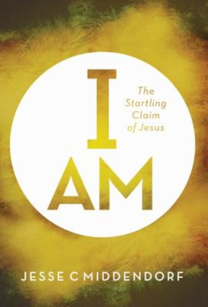 I Am: The Startling Claim of Jesus, Paperback