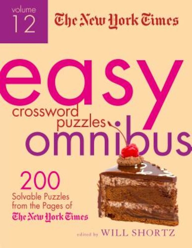 The New York Times Easy Crossword Puzzle Omnibus, Volume 12: 200 Solvable Puzzles from the Pages of the New York Times, Paperback