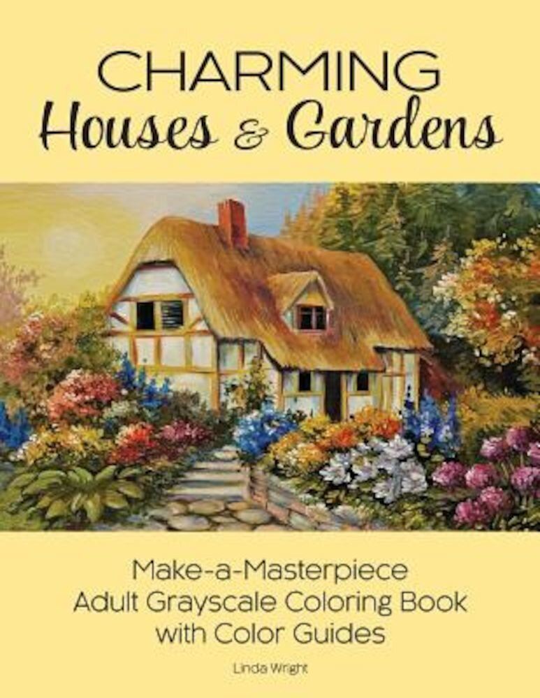 Charming Houses & Gardens: Make-A-Masterpiece Adult Grayscale Coloring Book with Color Guides, Paperback