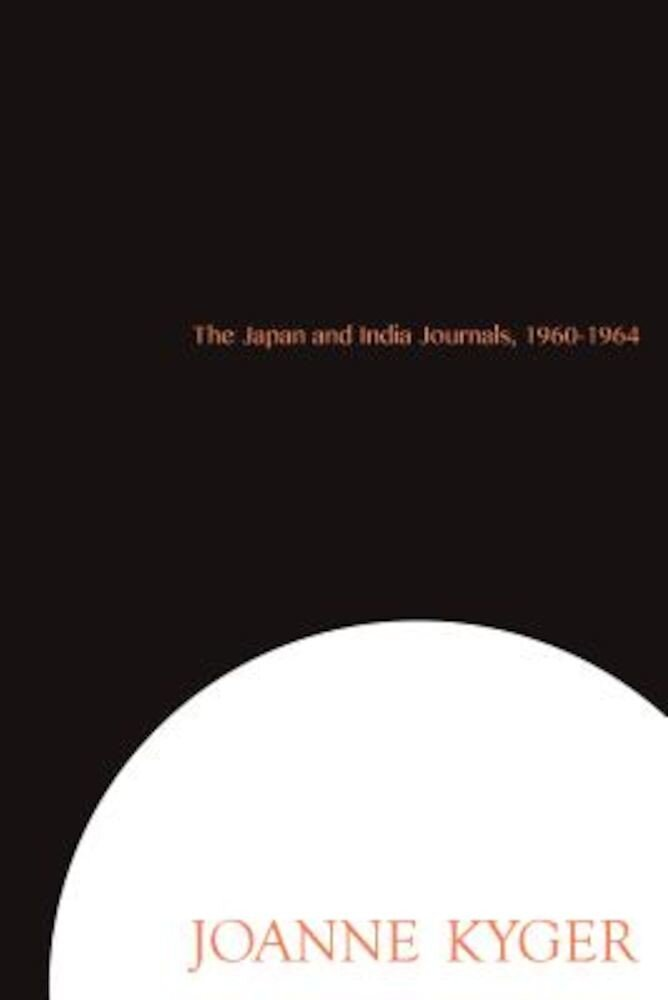The Japan and India Journals, 1960-1964, Paperback