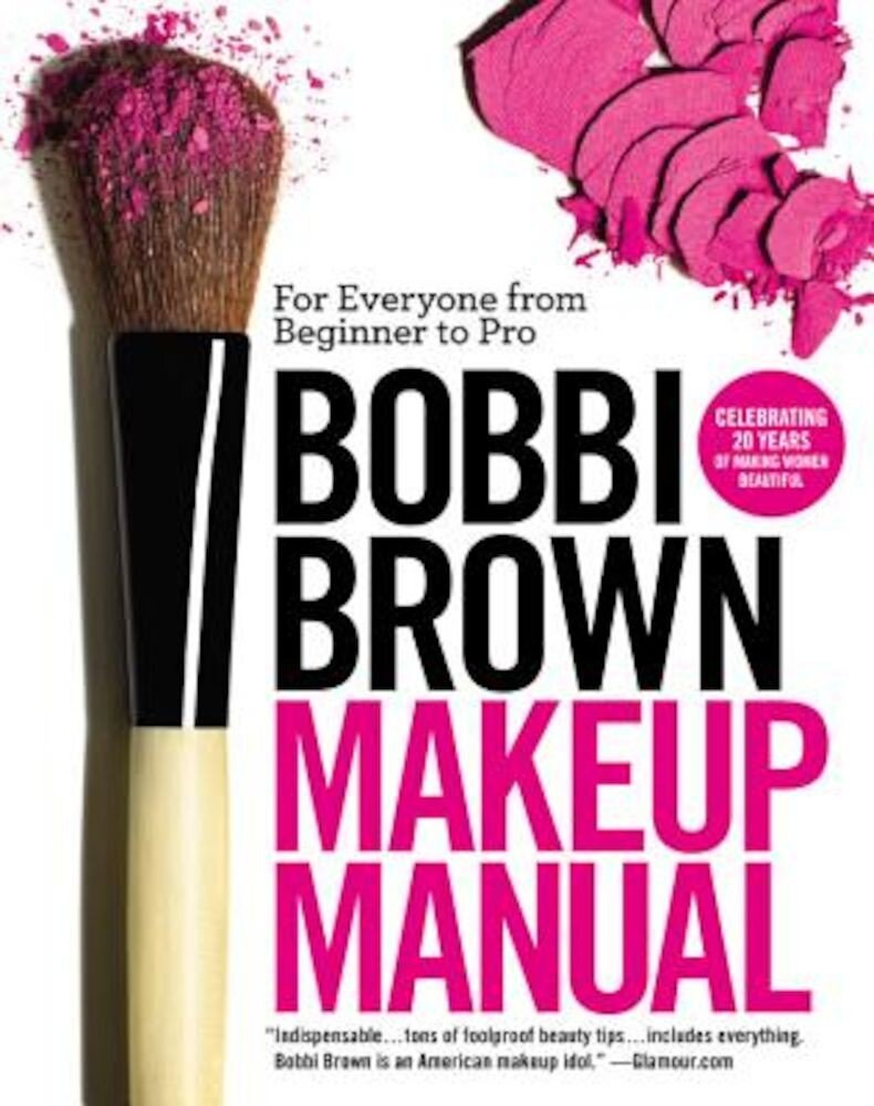 Bobbi Brown Makeup Manual: For Everyone from Beginner to Pro, Paperback