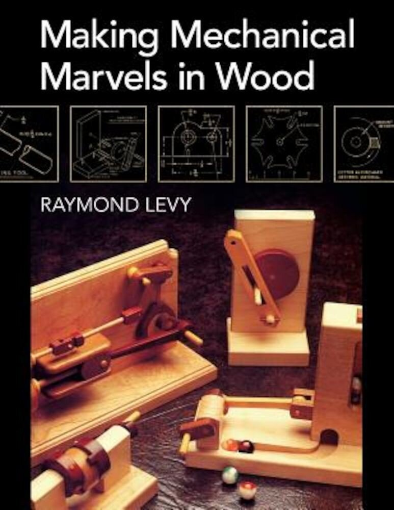 Making Mechanical Marvels in Wood, Paperback
