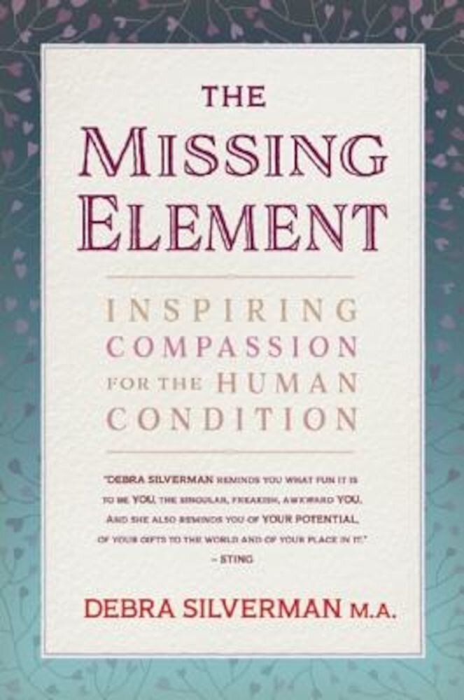 The Missing Element: Inspiring Compassion for the Human Condition, Paperback