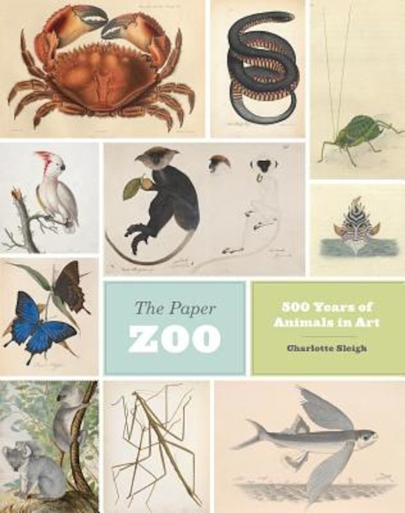 The Paper Zoo: 500 Years of Animals in Art, Hardcover