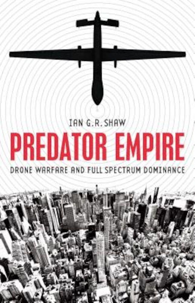 Predator Empire: Drone Warfare and Full Spectrum Dominance, Paperback