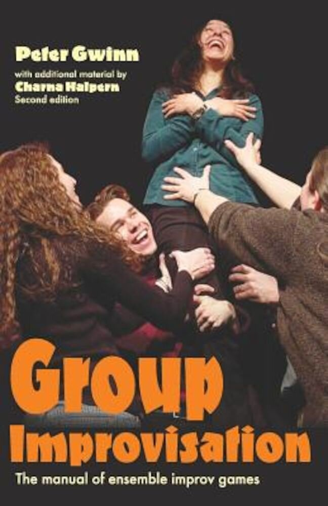 Group Improvisation: The Manual of Ensemble Improv Games, Paperback