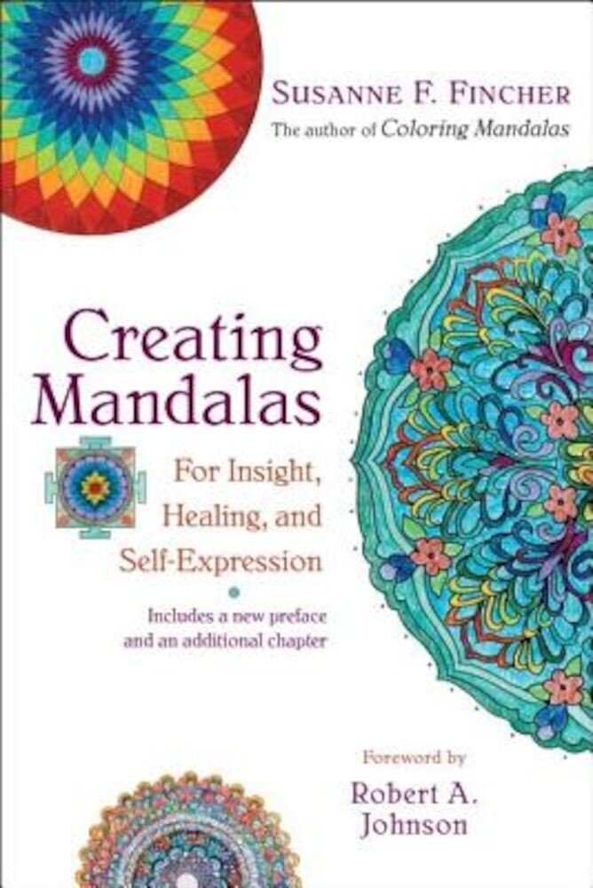 Creating Mandalas: For Insight, Healing, and Self-Expression, Paperback