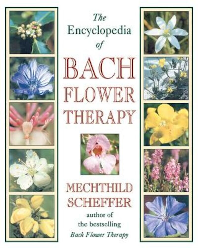 The Encyclopedia of Bach Flower Therapy, Paperback
