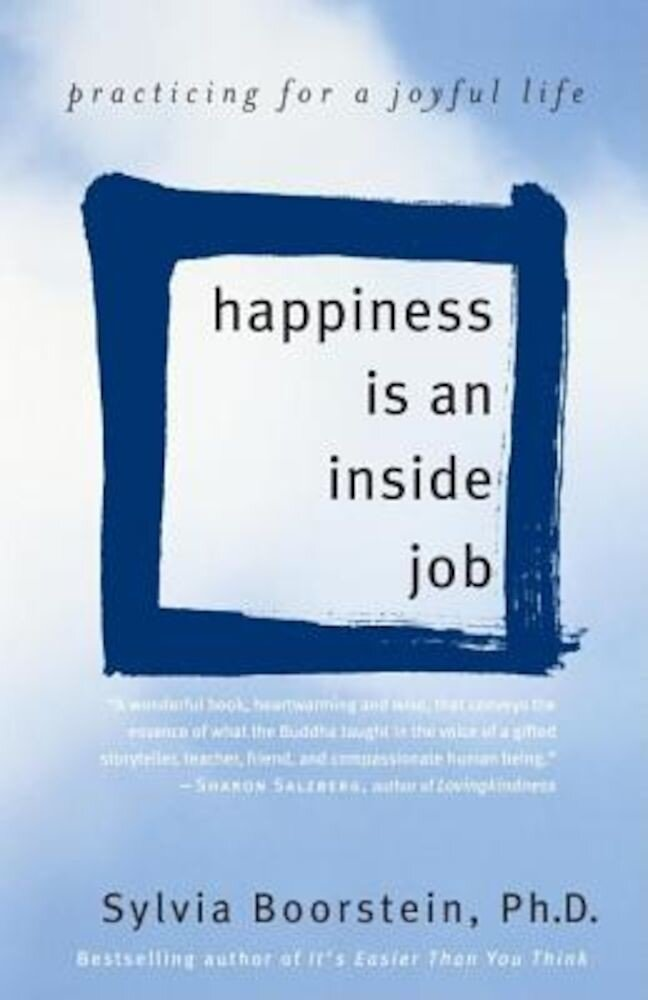 Happiness Is an Inside Job: Practicing for a Joyful Life, Paperback