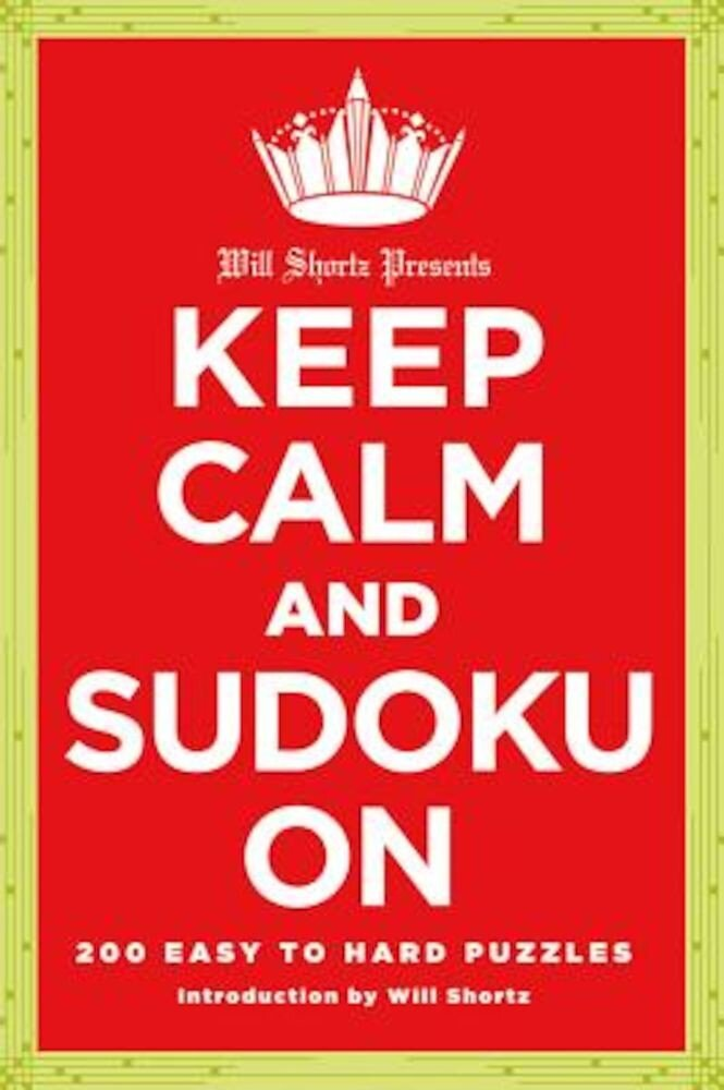 Will Shortz Presents Keep Calm and Sudoku on: 200 Easy to Hard Puzzles, Paperback