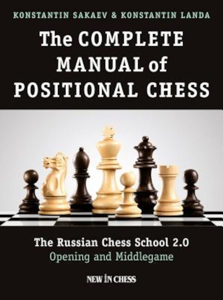 The Complete Manual of Positional Chess: The Russian Chess School 2.0 - Opening and Middlegame, Paperback