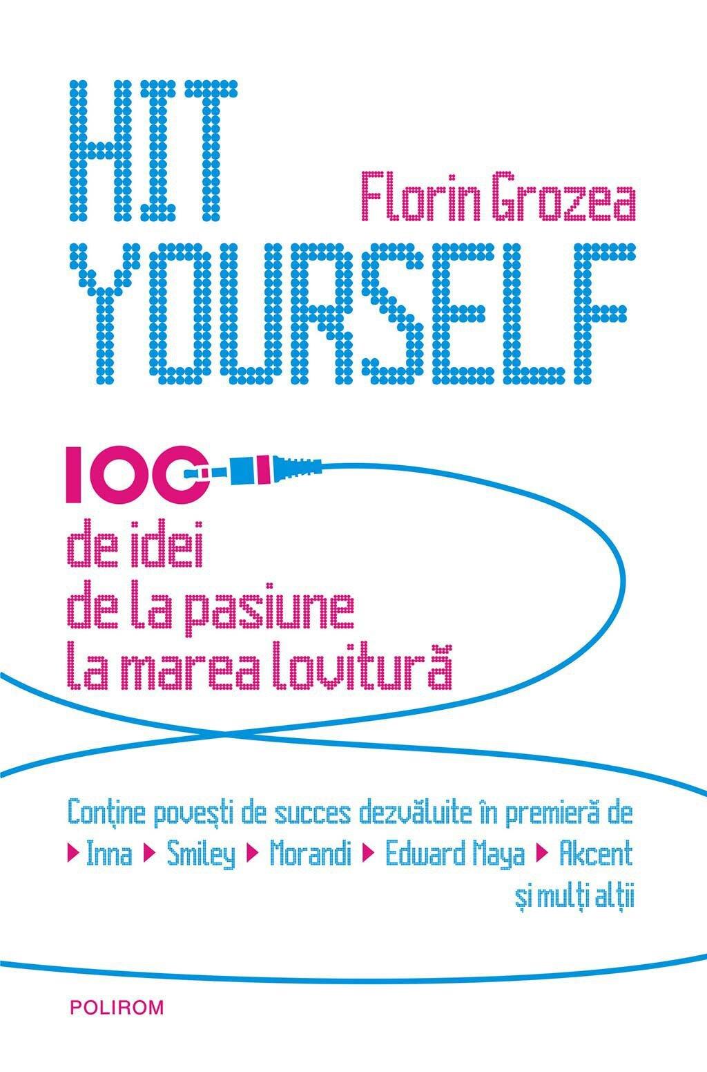 Hit Yourself. 100 de idei de la pasiune la marea lovitura (eBook)